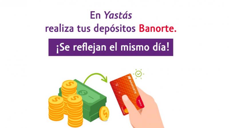 depósitos y retiros Banorte con Yastás